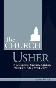 The Church Usher: A Reference for Sanctuary, Greeting, Parking Lot, and Driving Ushers