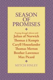 Season of Promises: Praying Through Advent with Julian of Norwich, Thomas Kempis, Caryll Houselander, Thomas Merton, Brother Lawrence, Max