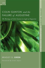 Colin Gunton and the Failure of Augustine: The Theology of Colin Gunton in Light of Augustine
