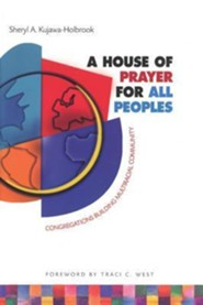 A House of Prayer for All Peoples: Congregations Building Multiracial Community