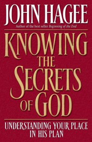 Knowing the Secrets of God: Understanding Your Place in His Plan  -     By: John Hagee