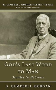 God's Last Word to Man: Studies in Hebrews  -     By: G. Campbell Morgan
