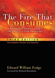 The Fire That Consumes: A Biblical and Historical Study of the Doctrine of Final Punishment, 3rd edition  -     By: Edward William Fudge