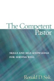 The Competent Pastor: Skills and Self-Knowledge for Serving Well