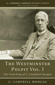 The Westminster Pulpit, Volume I: The Preaching of G. Campbell Morgan  -     By: G. Campbell Morgan