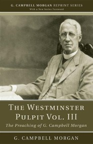The Westminster Pulpit, Volume III: The Preaching of G. Campbell Morgan  -     By: G. Campbell Morgan