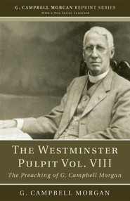 The Westminster Pulpit, Volume VIII: The Preaching of G. Campbell Morgan  -     By: G. Campbell Morgan