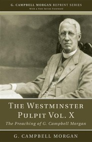 The Westminster Pulpit, Volume X: The Preaching of G. Campbell Morgan  -     By: G. Campbell Morgan