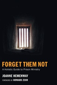 Forget Them Not: A Holistic Guide to Prison Ministry