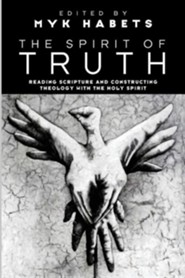 The Spirit of Truth: Reading Scripture and Constructing Theology with the Holy Spirit  -     Edited By: Myk Habets     By: Myk Habets(Ed.)