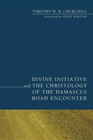 Divine Initiative and the Christology of the Damascus Road Encounter  -     By: Timothy Churchill, Steve Walton