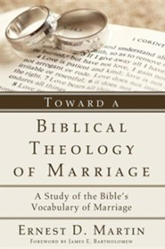 Toward a Biblical Theology of Marriage: A Study of the Bible's Vocabulary of Marriage  -              By: Ernest Martin, James Bartholomew