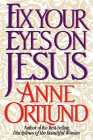 Fix Your Eyes on Jesus  -     By: Anne Ortlund