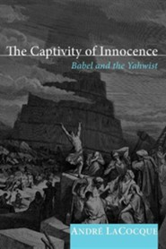 The Captivity of Innocence: Babel and the Yahwist  -     By: Andre LaCocque, Wayne Rollins