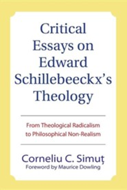 Critical Essays on Edward Schillebeeckx's Theology: From Theological Radicalism to Philosophical Non-Realism  -     By: Corneliu Simut, Maurice Dowling