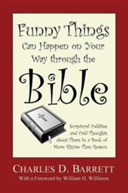 Funny Things Can Happen on Your Way Through the Bible: Scriptural Oddities and Odd Thoughts about Them in a Book of More Rhyme Than Reason