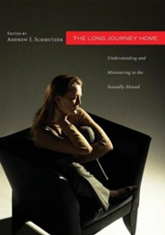 The Long Journey Home: Understanding and Ministering to the Sexually Abused: A Collaborative Address from Psychology, Theology, and Pastoral