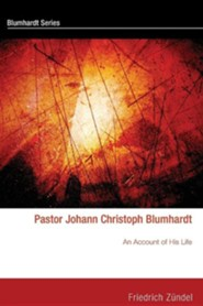 Pastor Johann Christoph Blumhardt: An Account of His Life  -     By: Friedrich Zundel, Christian Collins Winn, Charles Moore