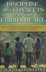 Discipline that Connects With Your Child's Heart: How to Seize the Moments for God's Purposes - Even in the Messes of Family Life!  -