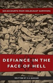 Defiance in the Face of Hell: Six Accounts from Holocaust Survivors