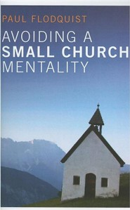 Avoiding a Small Church Mentality  -     By: Paul Flodquist