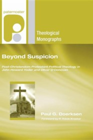 Beyond Suspicion: Post-Christendom Protestant Political Theology in John Howard Yoder and Oliver O'Donovan  -     By: Paul G. Doerksen, Travis Kroeker