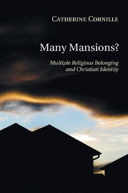 Many Mansions?: Multiple Religious Belonging and Christian Identity