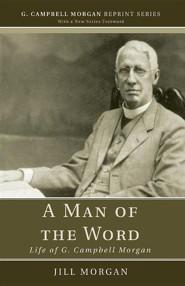 A Man of the Word: Life of G. Campbell Morgan