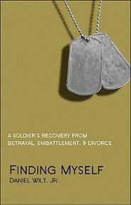 Finding Myself: A Soldier's Recovery from Betrayal, Embattlement, & Divorce