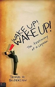 Wake Up! Wake Up! The Testimony of a Layman  -     By: Thomas W. Balderston
