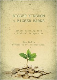 Bigger Kingdom or Bigger Barns: Estate Planning from a Biblical Perspective
