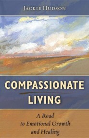 Compassionate Living: A Road to Emotional Growth and Healing  -     By: Jackie Hudson