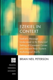 Ezekiel in Context: Ezekiel's Message Understood in Its Historical Setting of Covenant Curses and Ancient Near Eastern Mythological Motifs