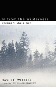 In from the Wilderness: She-r-man  -     By: David E. Weekley