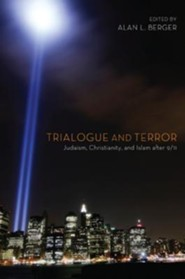 Trialogue and Terror: Judaism, Christianity, and Islam After 9/11