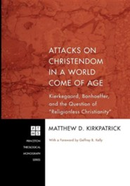 Attacks on Christendom in a World Come of Age: Kierkegaard, Bonhoeffer, and the Question of Religionless Christianity  -     By: Matthew D. Kirkpatrick, Geoffrey B. Kelly