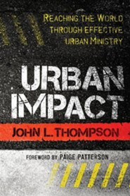 Urban Impact: Reaching the World Through Effective Urban Ministry  -     Edited By: Dena J. Owens     By: John L. Thompson