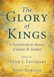 The Glory of Kings: A Festschrift for James B. Jordan