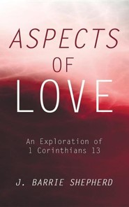 Aspects of Love: An Exploration of 1 Corinthians 13