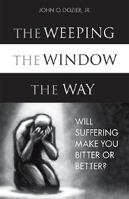 The Weeping, the Window, the Way: Will Suffering Make You Bitter or Better?
