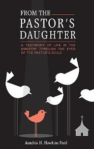 From the Pastor's Daughter: A Testimony of Life in the Ministry Through the Eyes of the Pastor's Child