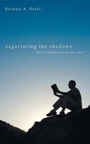 Negotiating the Shadows: Daily Meditations for Lent