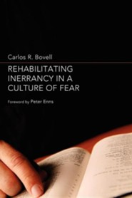 Rehabilitating Inerrancy in a Culture of Fear  -     By: Carlos R. Bovell, Peter Enns