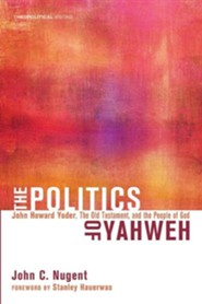 The Politics of Yahweh: John Howard Yoder, the Old Testament, and the People of God