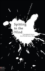 Spitting in the Wind: Uncommon Sense in a World Gone Mad