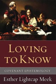 Loving to Know: Covenant Epistemology