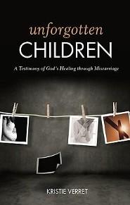 Unforgotten Children: A Testimony of God's Healing Through Miscarriage