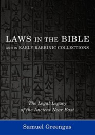 Laws in the Bible and in Early Rabbinic Collections: The Legal Legacy of the Ancient Near East
