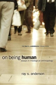 On Being Human: Essays in Theological Anthropology