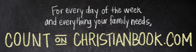 For every day of the week and everything your family needs, count on Christianbook.com